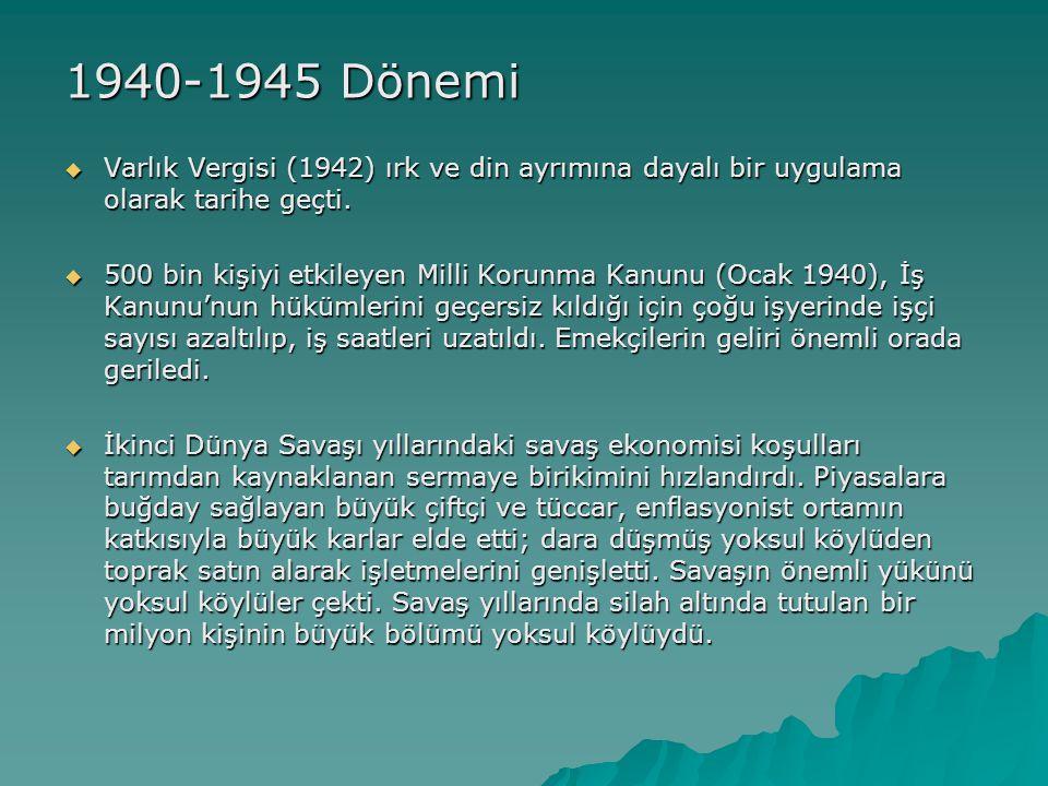 1940-1945 Dönemi  Varlık Vergisi (1942) ırk ve din ayrımına dayalı bir uygulama olarak tarihe geçti.