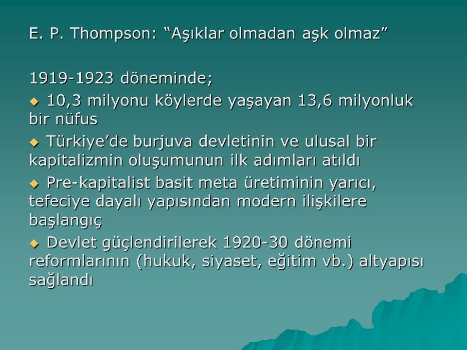 """E. P. Thompson: """"Aşıklar olmadan aşk olmaz"""" 1919-1923 döneminde;  10,3 milyonu köylerde yaşayan 13,6 milyonluk bir nüfus  Türkiye'de burjuva devleti"""
