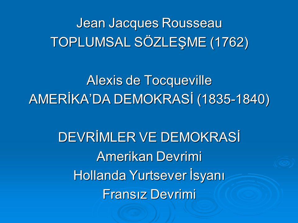 Jean Jacques Rousseau TOPLUMSAL SÖZLEŞME (1762) Alexis de Tocqueville AMERİKA'DA DEMOKRASİ (1835-1840) DEVRİMLER VE DEMOKRASİ Amerikan Devrimi Holland