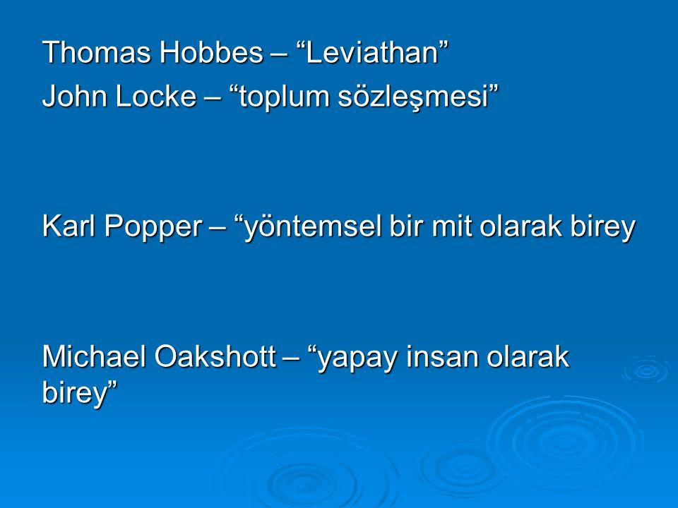 "Thomas Hobbes – ""Leviathan"" John Locke – ""toplum sözleşmesi"" Karl Popper – ""yöntemsel bir mit olarak birey Michael Oakshott – ""yapay insan olarak bire"
