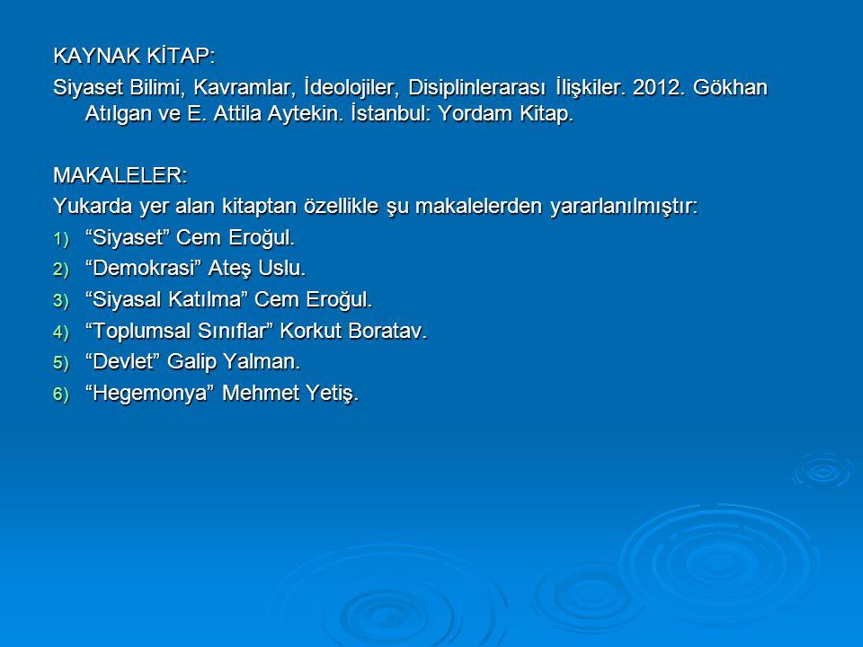 KAYNAK KİTAP: Siyaset Bilimi, Kavramlar, İdeolojiler, Disiplinlerarası İlişkiler. 2012. Gökhan Atılgan ve E. Attila Aytekin. İstanbul: Yordam Kitap. M