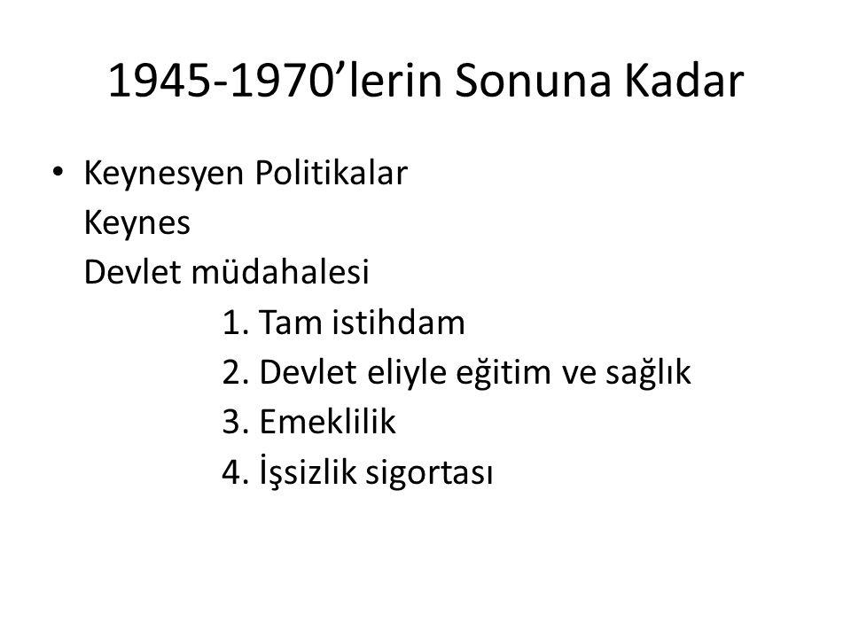 1945-1970'lerin Sonuna Kadar Keynesyen Politikalar Keynes Devlet müdahalesi 1. Tam istihdam 2. Devlet eliyle eğitim ve sağlık 3. Emeklilik 4. İşsizlik