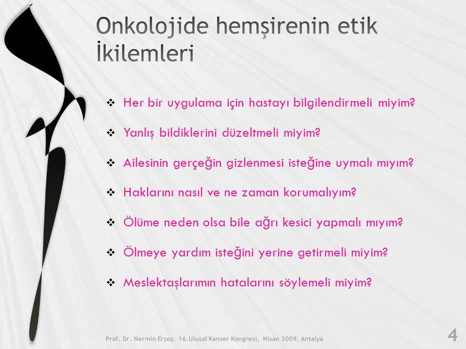 Onkoloji hemşiresinin etik değerleri Prof.Dr. Nermin Ersoy.