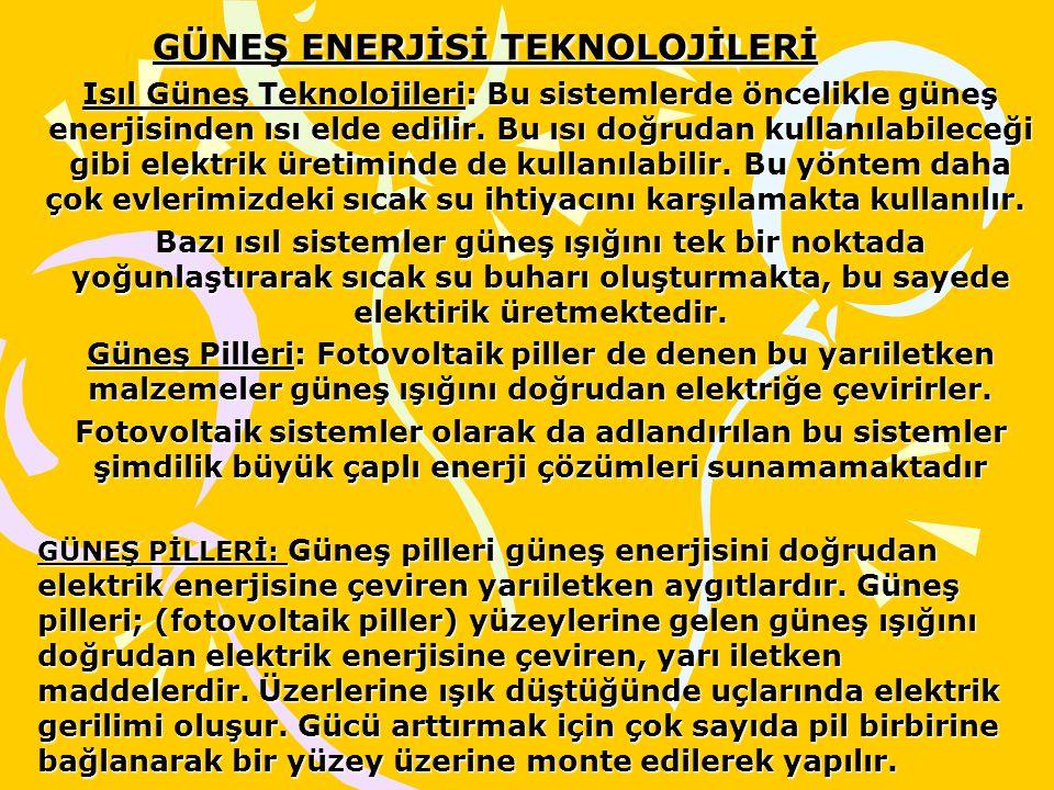 GÜNEŞ ENERJİSİ TEKNOLOJİLERİ Isıl Güneş Teknolojileri: Bu sistemlerde öncelikle güneş enerjisinden ısı elde edilir.
