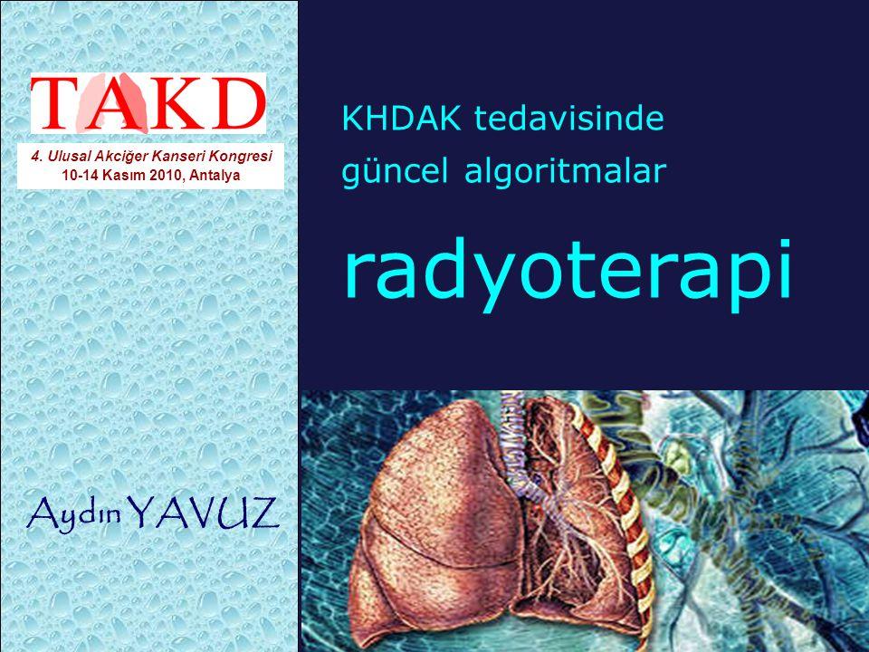KHDAK tedavisinde güncel algoritmalar radyoterapi Aydın YAVUZ 4. Ulusal Akciğer Kanseri Kongresi 10-14 Kasım 2010, Antalya