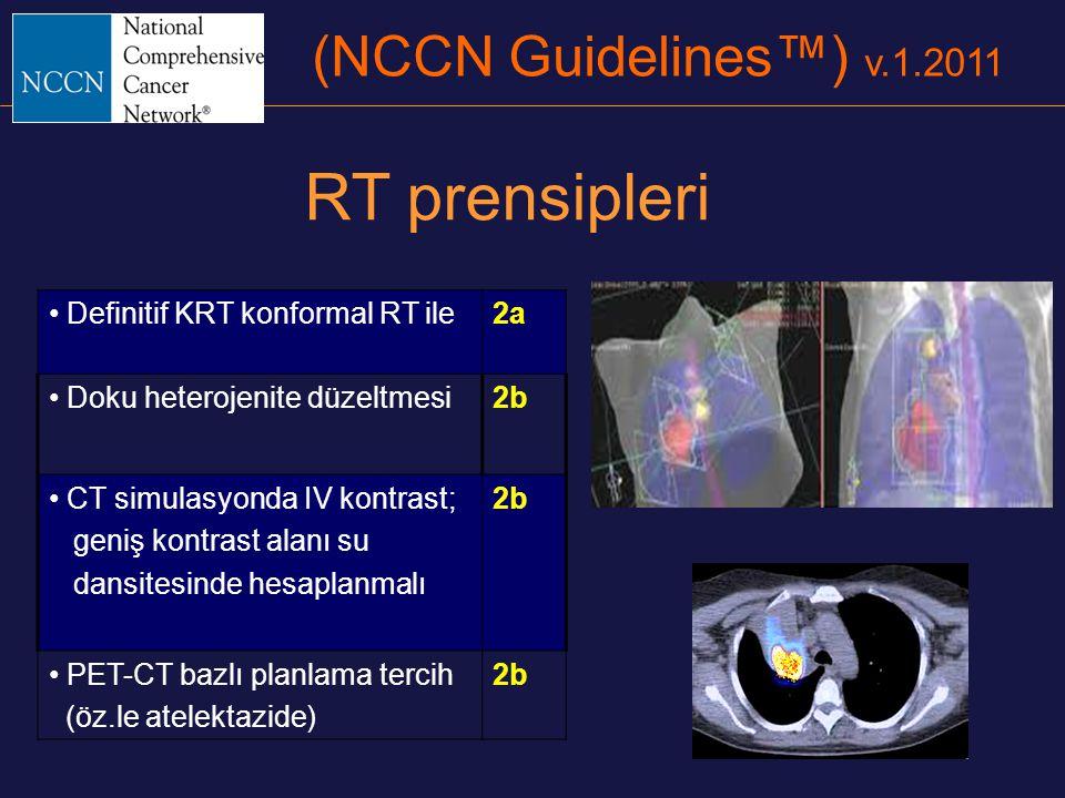 (NCCN Guidelines™) v.1.2011 RT prensipleri Definitif KRT konformal RT ile2a Doku heterojenite düzeltmesi2b CT simulasyonda IV kontrast; geniş kontrast