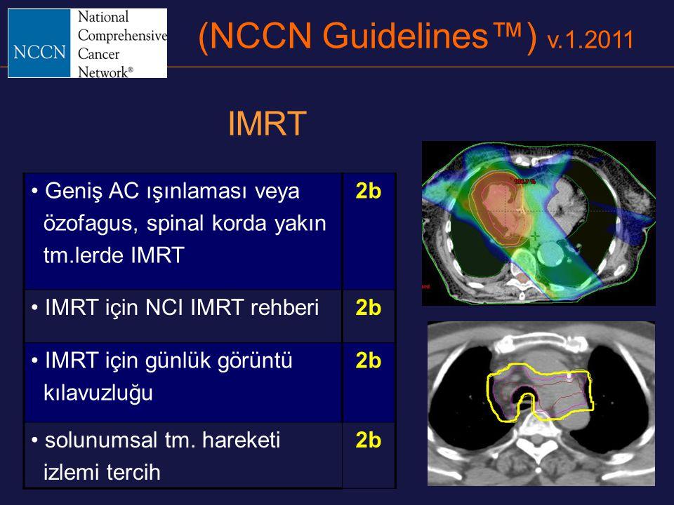 (NCCN Guidelines™) v.1.2011 Geniş AC ışınlaması veya özofagus, spinal korda yakın tm.lerde IMRT 2b IMRT için NCI IMRT rehberi2b IMRT için günlük görün
