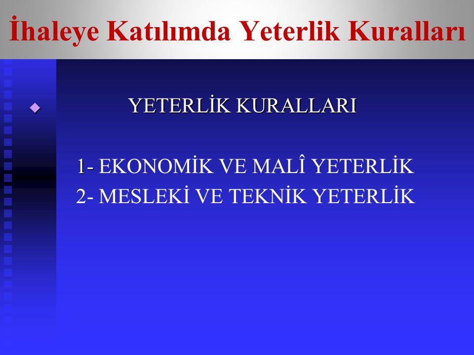 İhaleye Katılımda Yeterlik Kuralları  YETERLİK KURALLARI 1- 1- EKONOMİK VE MALÎ YETERLİK 2- MESLEKİ VE TEKNİK YETERLİK
