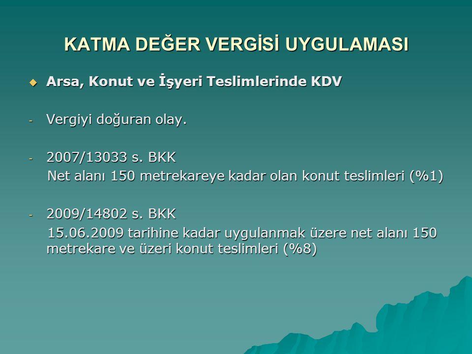 KATMA DEĞER VERGİSİ UYGULAMASI  Arsa, Konut ve İşyeri Teslimlerinde KDV - Vergiyi doğuran olay. - 2007/13033 s. BKK Net alanı 150 metrekareye kadar o
