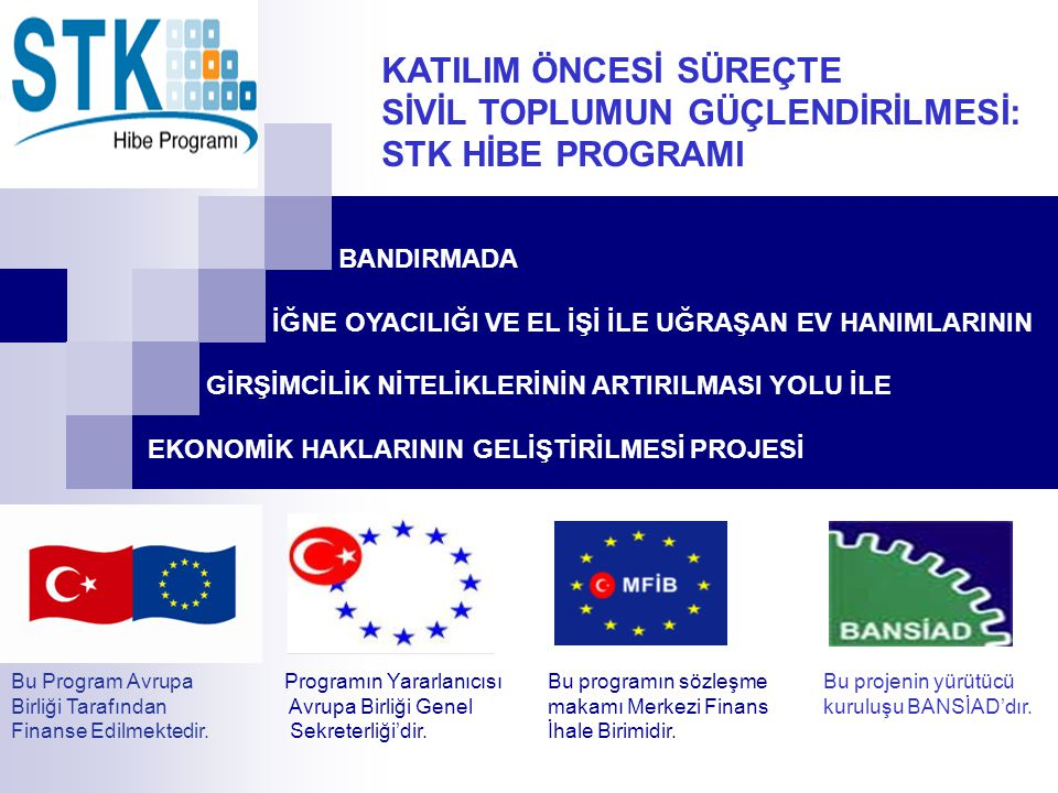 Bu Program Avrupa Birliği Tarafından Finanse Edilmektedir. Programın Yararlanıcısı Avrupa Birliği Genel Sekreterliği'dir. Bu programın sözleşme makamı