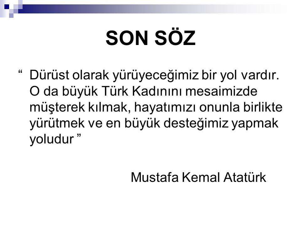 """SON SÖZ """" Dürüst olarak yürüyeceğimiz bir yol vardır. O da büyük Türk Kadınını mesaimizde müşterek kılmak, hayatımızı onunla birlikte yürütmek ve en b"""