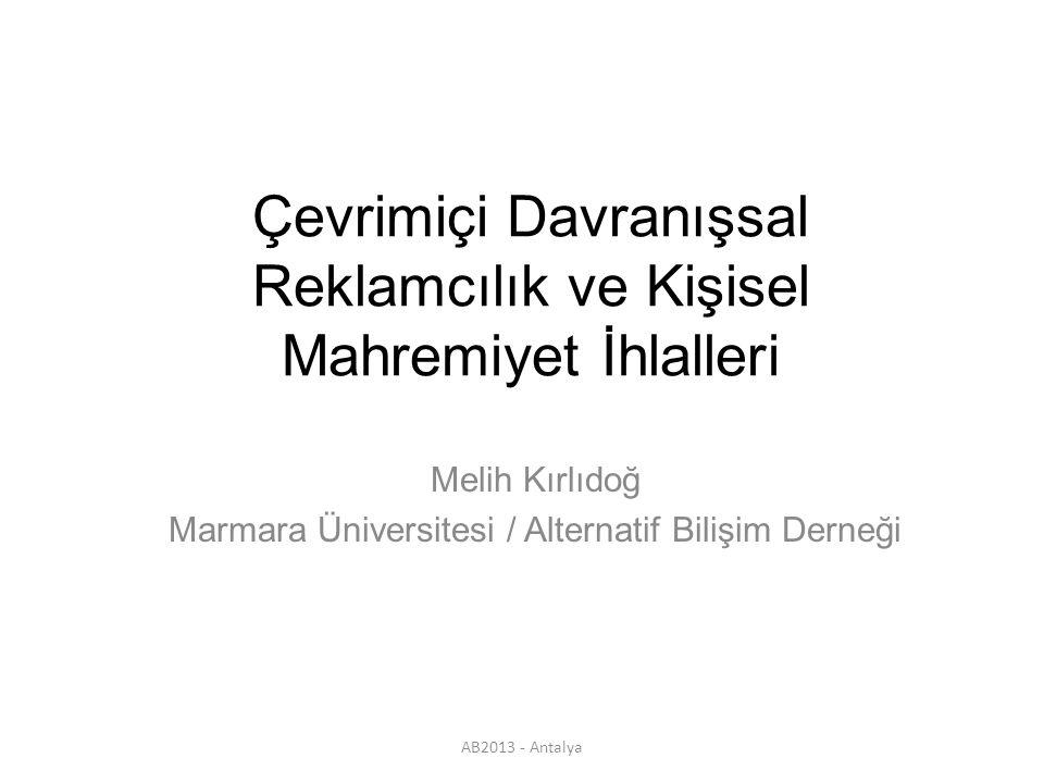 AB2013 - Antalya Çevrimiçi Davranışsal Reklamcılık ve Kişisel Mahremiyet İhlalleri Melih Kırlıdoğ Marmara Üniversitesi / Alternatif Bilişim Derneği