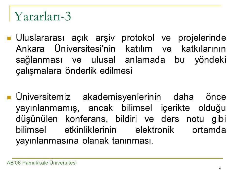 9 Yararları-3 Uluslararası açık arşiv protokol ve projelerinde Ankara Üniversitesi'nin katılım ve katkılarının sağlanması ve ulusal anlamada bu yöndeki çalışmalara önderlik edilmesi Üniversitemiz akademisyenlerinin daha önce yayınlanmamış, ancak bilimsel içerikte olduğu düşünülen konferans, bildiri ve ders notu gibi bilimsel etkinliklerinin elektronik ortamda yayınlanmasına olanak tanınması.