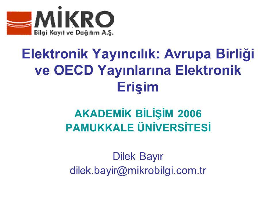 Elektronik Yayıncılık: Avrupa Birliği ve OECD Yayınlarına Elektronik Erişim AKADEMİK BİLİŞİM 2006 PAMUKKALE ÜNİVERSİTESİ Dilek Bayır dilek.bayir@mikro
