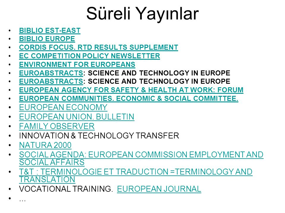 Süreli Yayınlar BIBLIO EST-EAST BIBLIO EUROPE CORDIS FOCUS. RTD RESULTS SUPPLEMENT EC COMPETITION POLICY NEWSLETTER ENVIRONMENT FOR EUROPEANS EUROABST