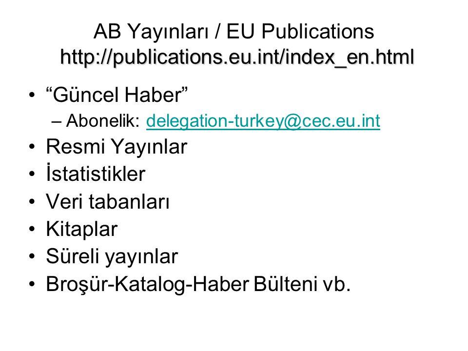 """http://publications.eu.int/index_en.html AB Yayınları / EU Publications http://publications.eu.int/index_en.html """"Güncel Haber"""" –Abonelik: delegation-"""
