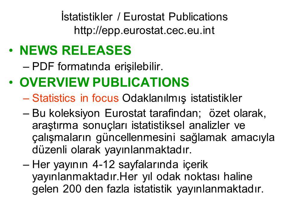 NEWS RELEASES –PDF formatında erişilebilir. OVERVIEW PUBLICATIONS –Statistics in focus Odaklanılmış istatistikler –Bu koleksiyon Eurostat tarafindan;