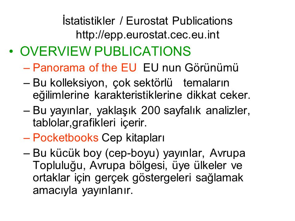 İstatistikler / Eurostat Publications http://epp.eurostat.cec.eu.int OVERVIEW PUBLICATIONS –Panorama of the EU EU nun Görünümü –Bu kolleksiyon, çok sektörlü temaların eğilimlerine karakteristiklerine dikkat ceker.