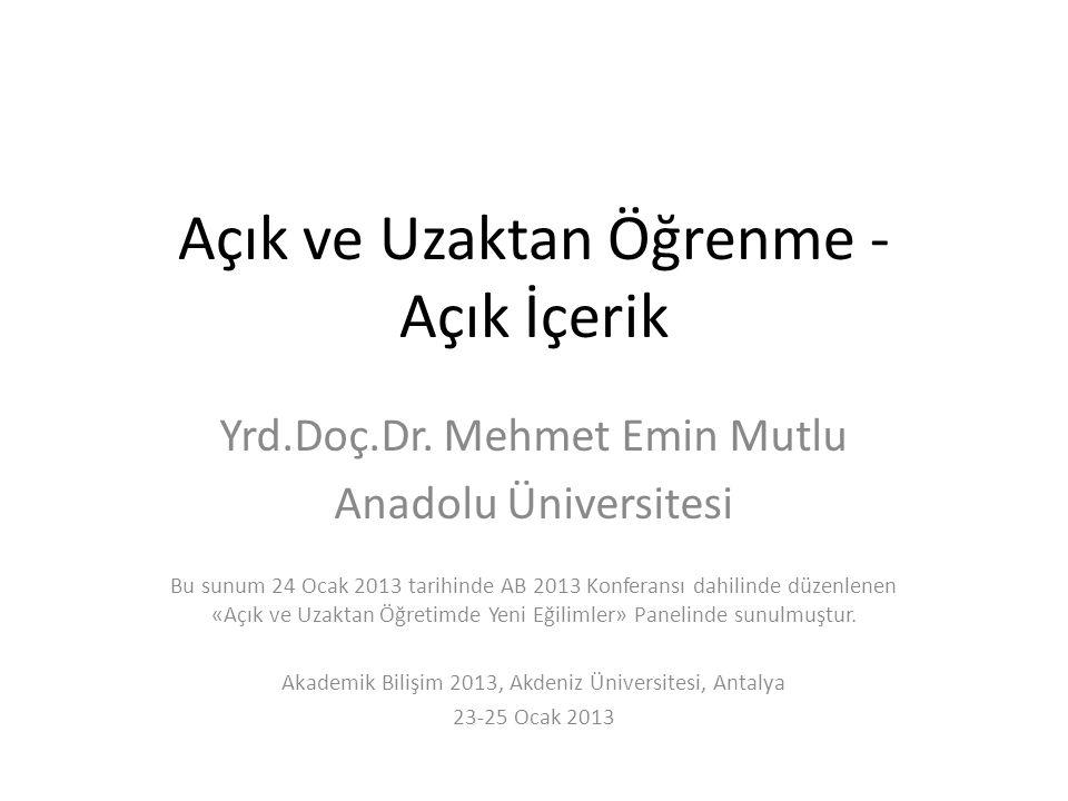 Açık ve Uzaktan Öğrenme - Açık İçerik Yrd.Doç.Dr. Mehmet Emin Mutlu Anadolu Üniversitesi Bu sunum 24 Ocak 2013 tarihinde AB 2013 Konferansı dahilinde