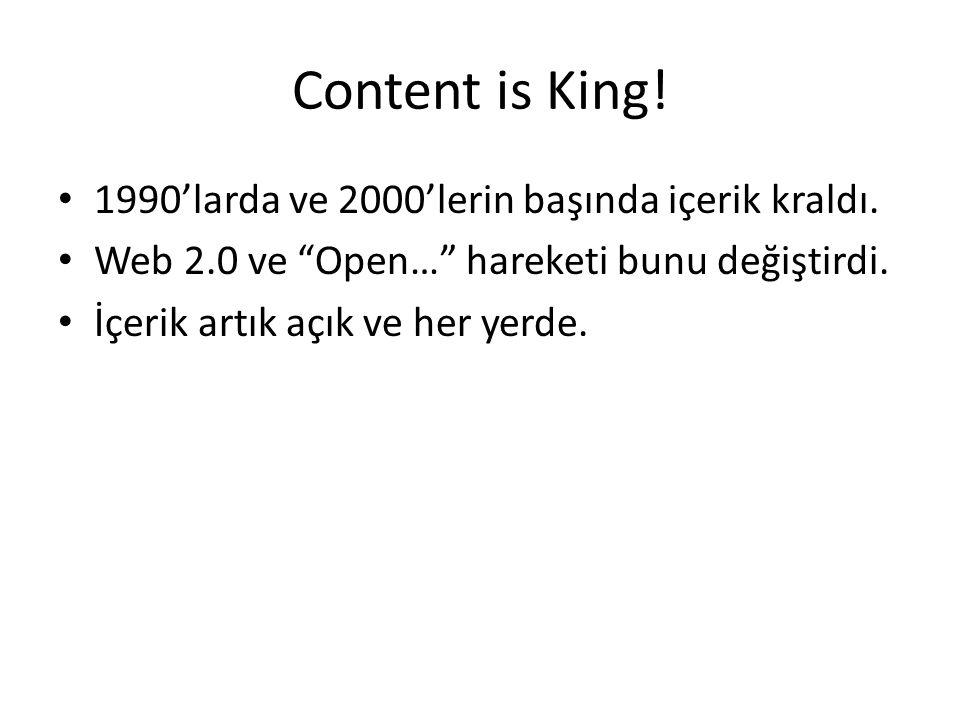 """Content is King! 1990'larda ve 2000'lerin başında içerik kraldı. Web 2.0 ve """"Open…"""" hareketi bunu değiştirdi. İçerik artık açık ve her yerde."""