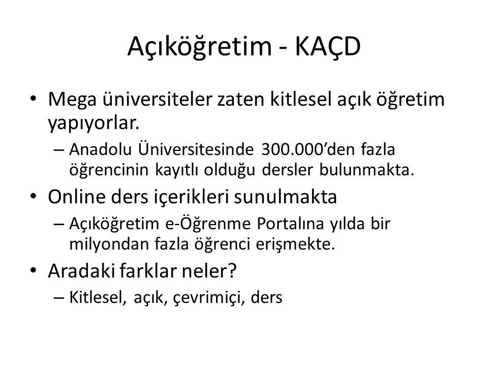 Açıköğretim - KAÇD Mega üniversiteler zaten kitlesel açık öğretim yapıyorlar. – Anadolu Üniversitesinde 300.000'den fazla öğrencinin kayıtlı olduğu de