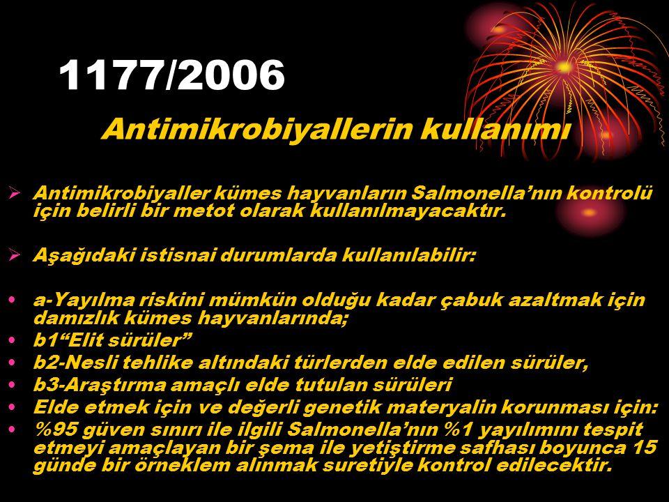 1177/2006 Antimikrobiyallerin kullanımı  Antimikrobiyaller kümes hayvanların Salmonella'nın kontrolü için belirli bir metot olarak kullanılmayacaktır