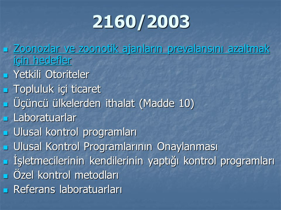 2160/2003 Laboratuarların onaylanması, kalite gereklilikleri ve onaylanmış test metotları Laboratuarların onaylanması, kalite gereklilikleri ve onaylanmış test metotları Uygulama ve geçiş tedbirleri Uygulama ve geçiş tedbirleri Komite prosedürü Komite prosedürü Avrupa Gıda Güvenliği Kurumunun Danışmanlığı Avrupa Gıda Güvenliği Kurumunun Danışmanlığı Mali düzenlemeler ile ilgili rapor Mali düzenlemeler ile ilgili rapor Topluluk kontrolleri Topluluk kontrolleri