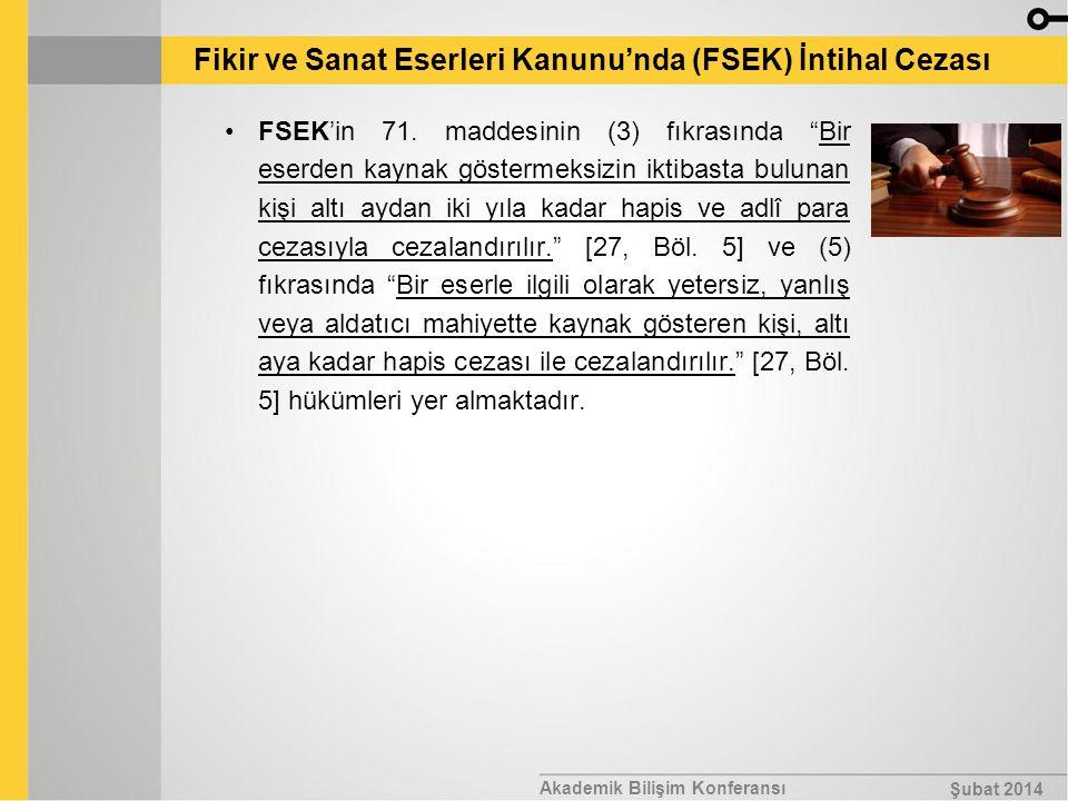 """Akademik Bilişim Konferansı Şubat 2014 Fikir ve Sanat Eserleri Kanunu'nda (FSEK) İntihal Cezası FSEK'in 71. maddesinin (3) fıkrasında """"Bir eserden kay"""