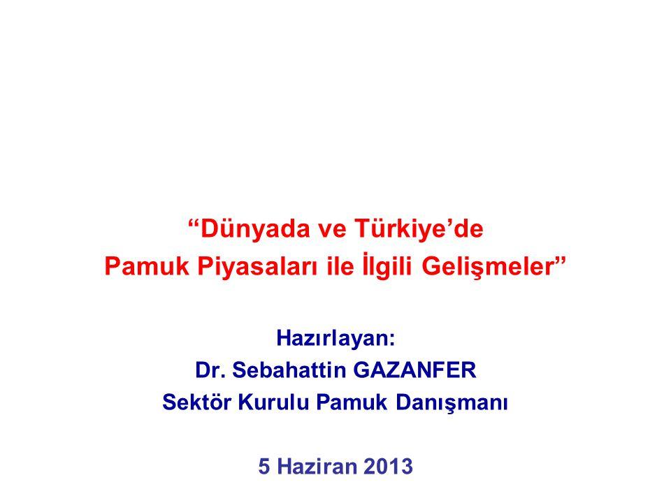"""""""Dünyada ve Türkiye'de Pamuk Piyasaları ile İlgili Gelişmeler"""" Hazırlayan: Dr. Sebahattin GAZANFER Sektör Kurulu Pamuk Danışmanı 5 Haziran 2013"""