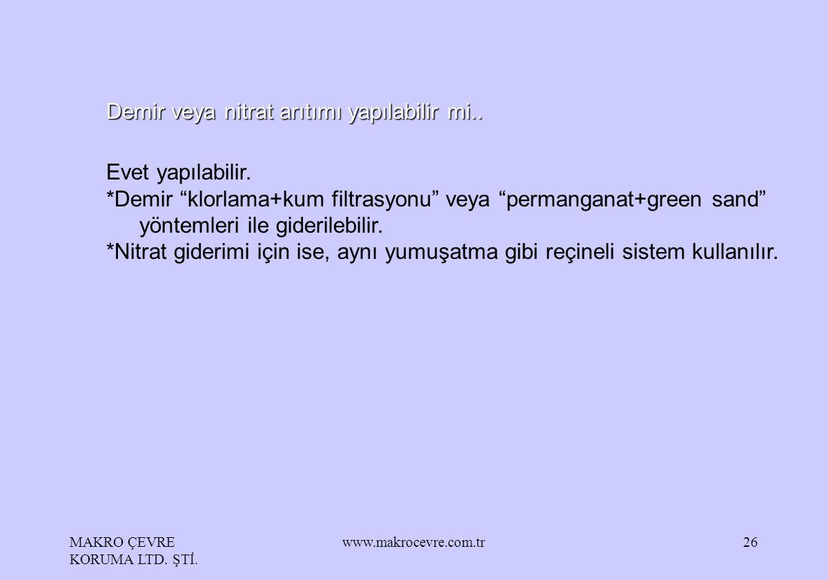 """MAKRO ÇEVRE KORUMA LTD. ŞTİ. www.makrocevre.com.tr26 Demir veya nitrat arıtımı yapılabilir mi.. Evet yapılabilir. *Demir """"klorlama+kum filtrasyonu"""" ve"""