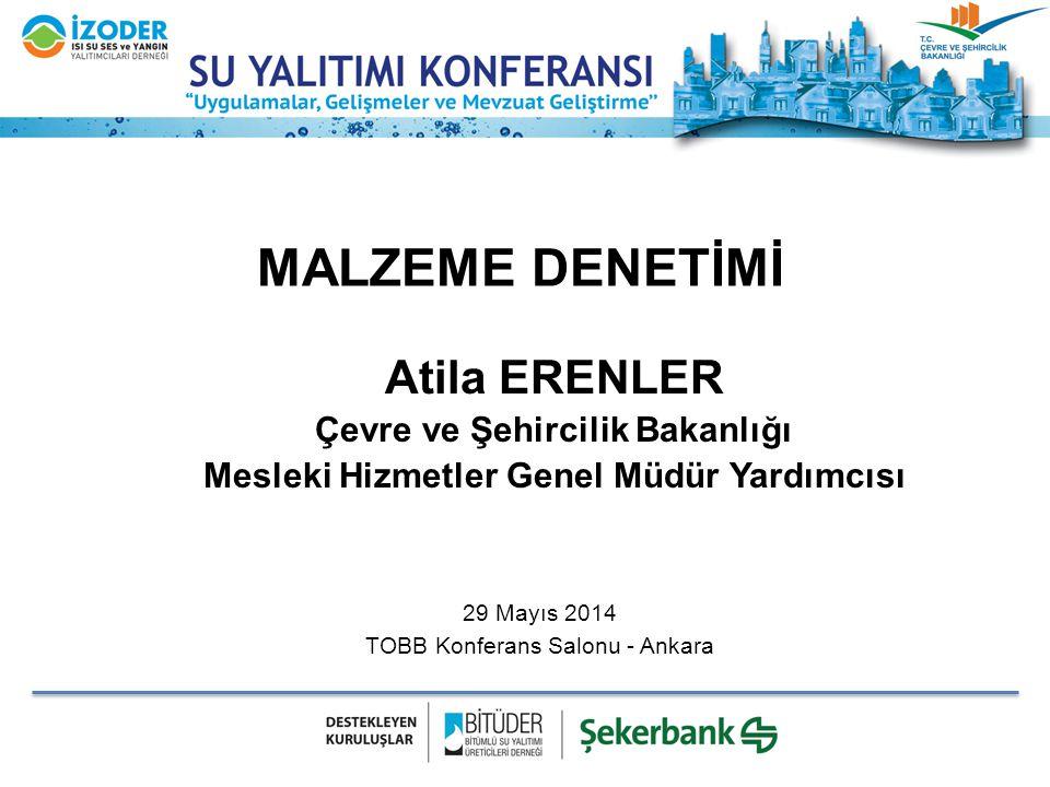 MALZEME DENETİMİ Atila ERENLER Çevre ve Şehircilik Bakanlığı Mesleki Hizmetler Genel Müdür Yardımcısı 29 Mayıs 2014 TOBB Konferans Salonu - Ankara