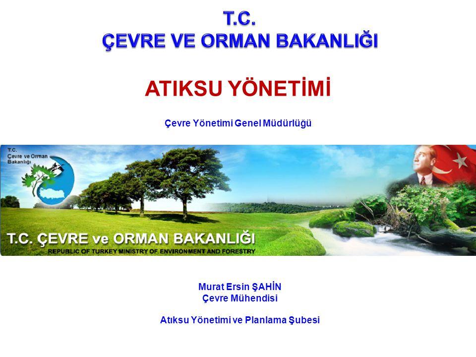 Murat Ersin ŞAHİN Çevre Mühendisi Atıksu Yönetimi ve Planlama Şubesi ATIKSU YÖNETİMİ Çevre Yönetimi Genel Müdürlüğü