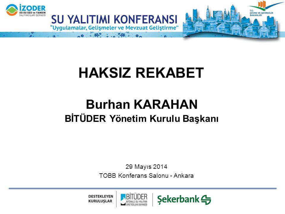 HAKSIZ REKABET Burhan KARAHAN BİTÜDER Yönetim Kurulu Başkanı 29 Mayıs 2014 TOBB Konferans Salonu - Ankara