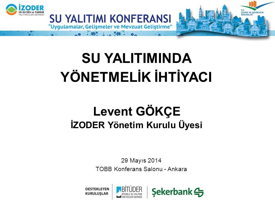 SU YALITIMINDA YÖNETMELİK İHTİYACI Levent GÖKÇE İZODER Yönetim Kurulu Üyesi 29 Mayıs 2014 TOBB Konferans Salonu - Ankara