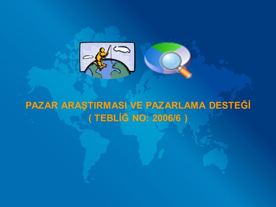 PAZAR ARAŞTIRMASI VE PAZARLAMA DESTEĞİ ( TEBLİĞ NO: 2006/6 )