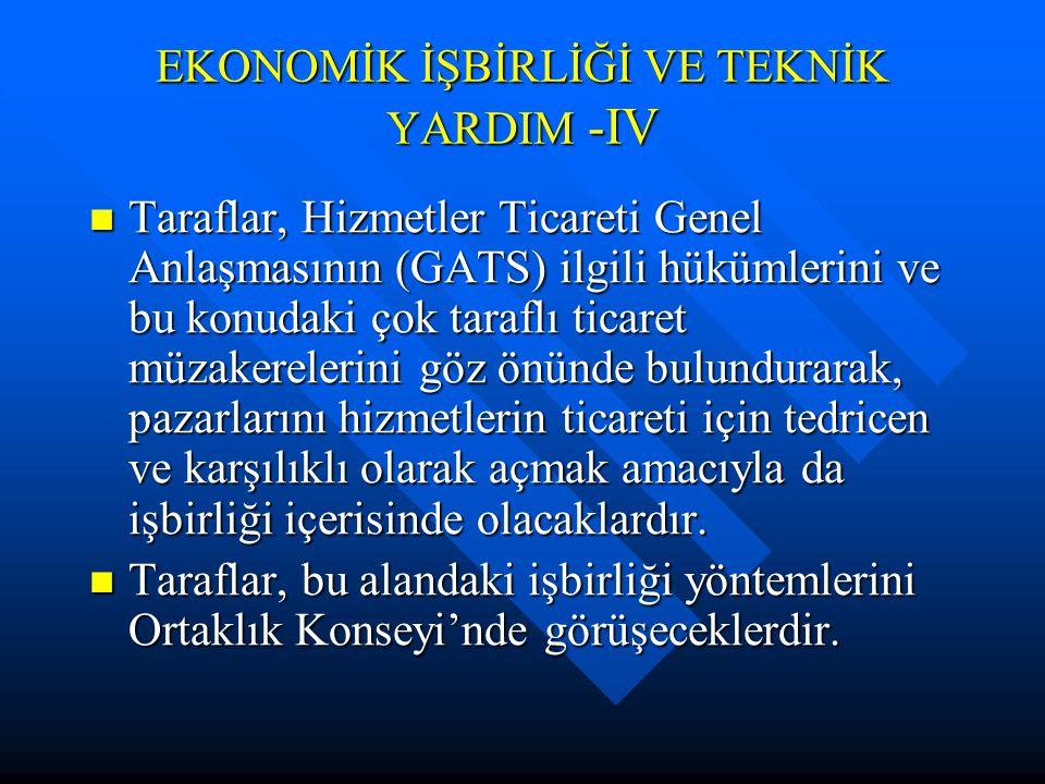 EKONOMİK İŞBİRLİĞİ VE TEKNİK YARDIM -IV Taraflar, Hizmetler Ticareti Genel Anlaşmasının (GATS) ilgili hükümlerini ve bu konudaki çok taraflı ticaret m