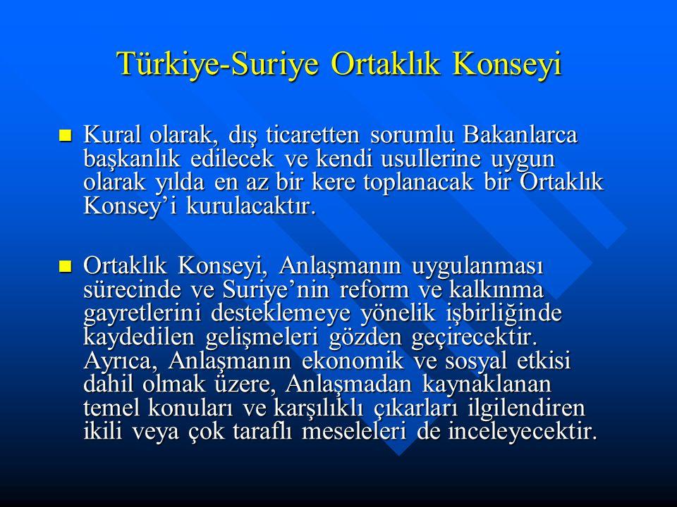 Türkiye-Suriye Ortaklık Konseyi Kural olarak, dış ticaretten sorumlu Bakanlarca başkanlık edilecek ve kendi usullerine uygun olarak yılda en az bir kere toplanacak bir Ortaklık Konsey'i kurulacaktır.