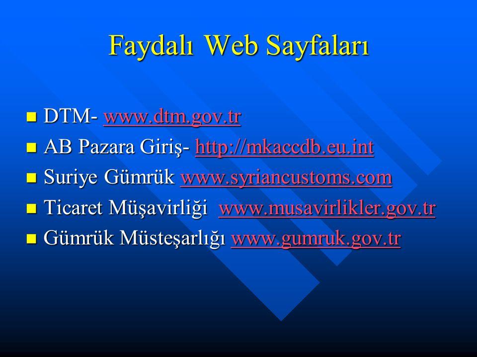 Faydalı Web Sayfaları DTM- www.dtm.gov.tr DTM- www.dtm.gov.trwww.dtm.gov.tr AB Pazara Giriş- http://mkaccdb.eu.int AB Pazara Giriş- http://mkaccdb.eu.