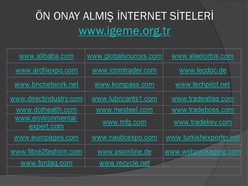 ÖN ONAY ALMIŞ İNTERNET SİTELERİ www.igeme.org.tr www.igeme.org.tr www.alibaba.comwww.globalsources.comwww.steelorbis.com www.archiexpo.comwww.icomtrad