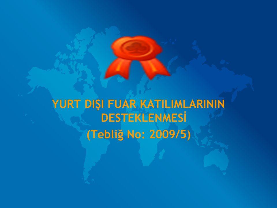YARDIMIN AMACI Firmalarımızın yurt dışı fuarlara iştiraki ve sektörel nitelikteki uluslararası fuarlara bireysel katılımlarının sağlanması ile Türk ihraç ürünlerinin tanıtılması ve pazarlanması suretiyle ihracatımızın desteklenmesidir.