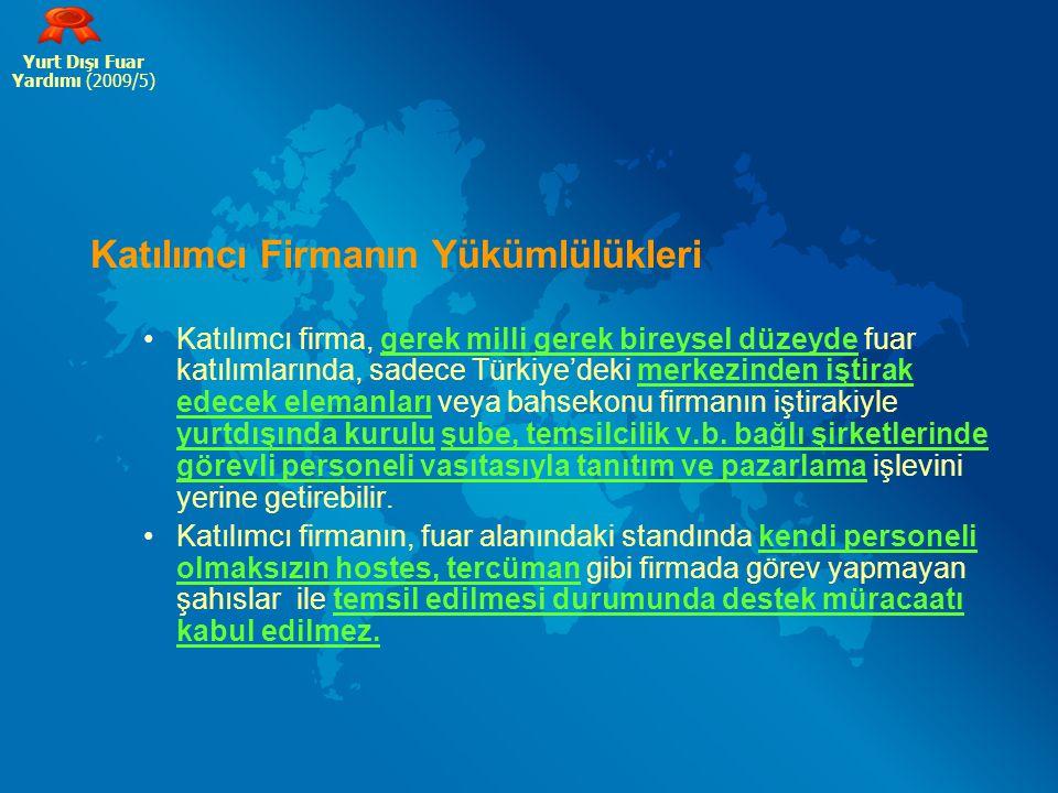 Katılımcı Firmanın Yükümlülükleri Katılımcı firma, gerek milli gerek bireysel düzeyde fuar katılımlarında, sadece Türkiye'deki merkezinden iştirak ede
