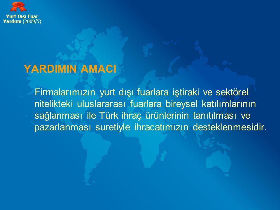 YARDIMIN AMACI Firmalarımızın yurt dışı fuarlara iştiraki ve sektörel nitelikteki uluslararası fuarlara bireysel katılımlarının sağlanması ile Türk ih