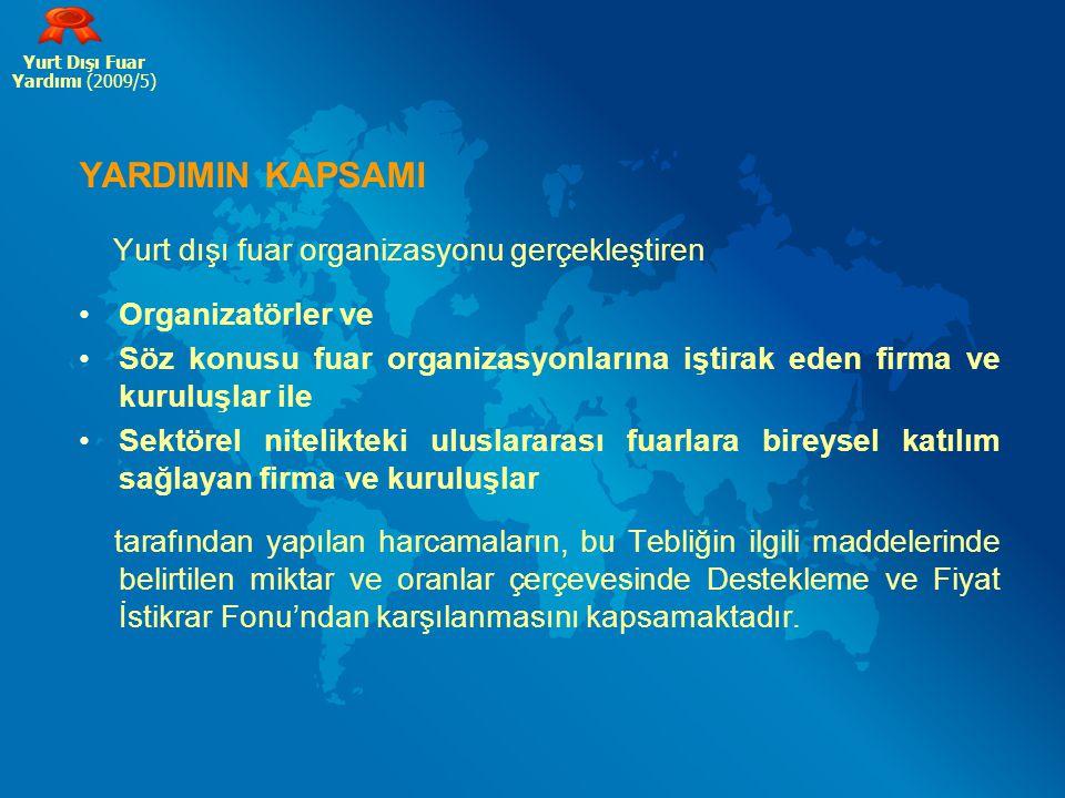 YARDIMIN KAPSAMI Yurt dışı fuar organizasyonu gerçekleştiren Organizatörler ve Söz konusu fuar organizasyonlarına iştirak eden firma ve kuruluşlar ile
