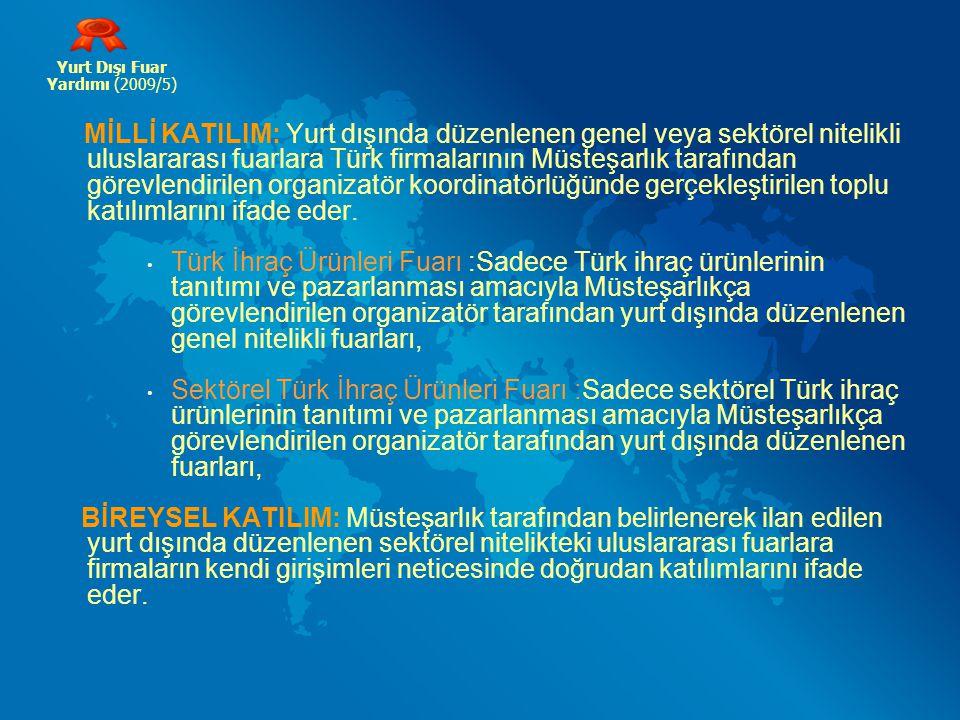 MİLLİ KATILIM: Yurt dışında düzenlenen genel veya sektörel nitelikli uluslararası fuarlara Türk firmalarının Müsteşarlık tarafından görevlendirilen or
