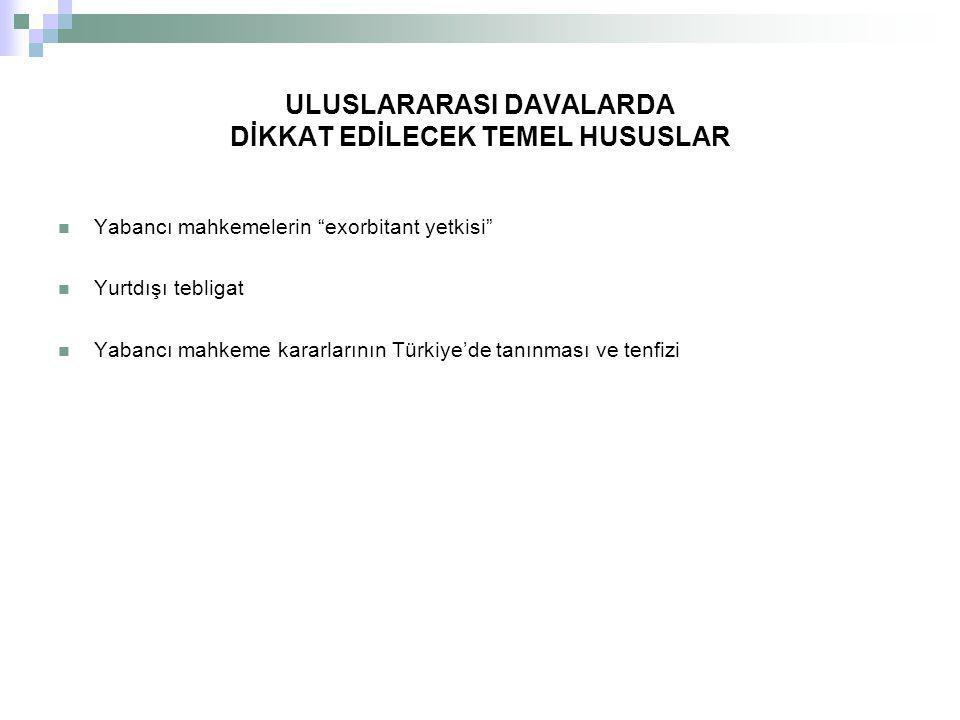 """ULUSLARARASI DAVALARDA DİKKAT EDİLECEK TEMEL HUSUSLAR Yabancı mahkemelerin """"exorbitant yetkisi"""" Yurtdışı tebligat Yabancı mahkeme kararlarının Türkiye"""