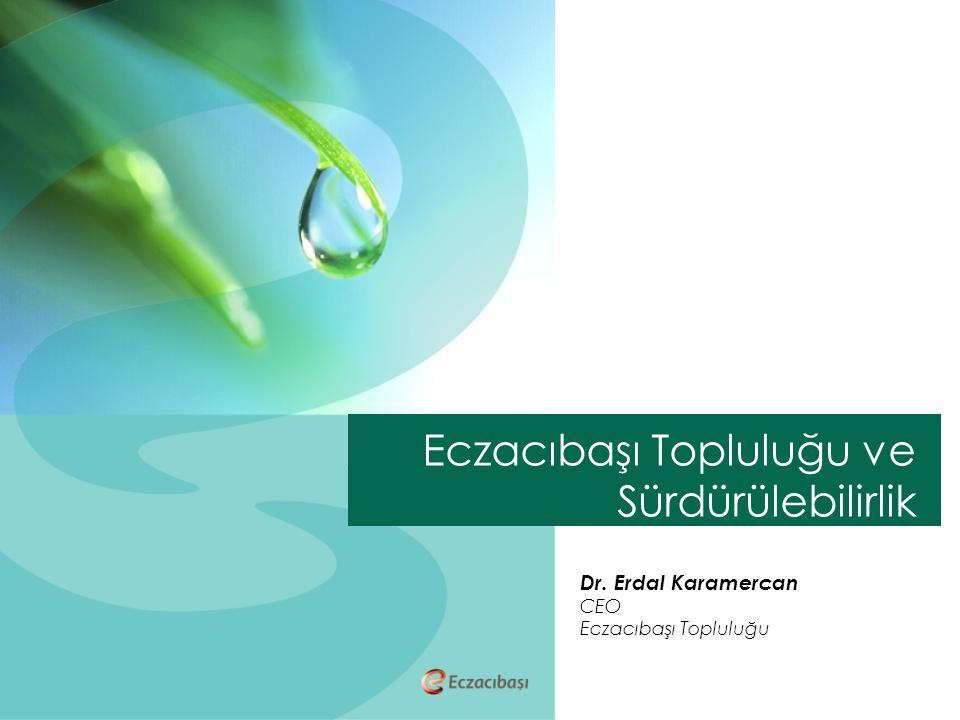 Eczacıbaşı Topluluğu ve Sürdürülebilirlik Dr. Erdal Karamercan CEO Eczacıbaşı Topluluğu