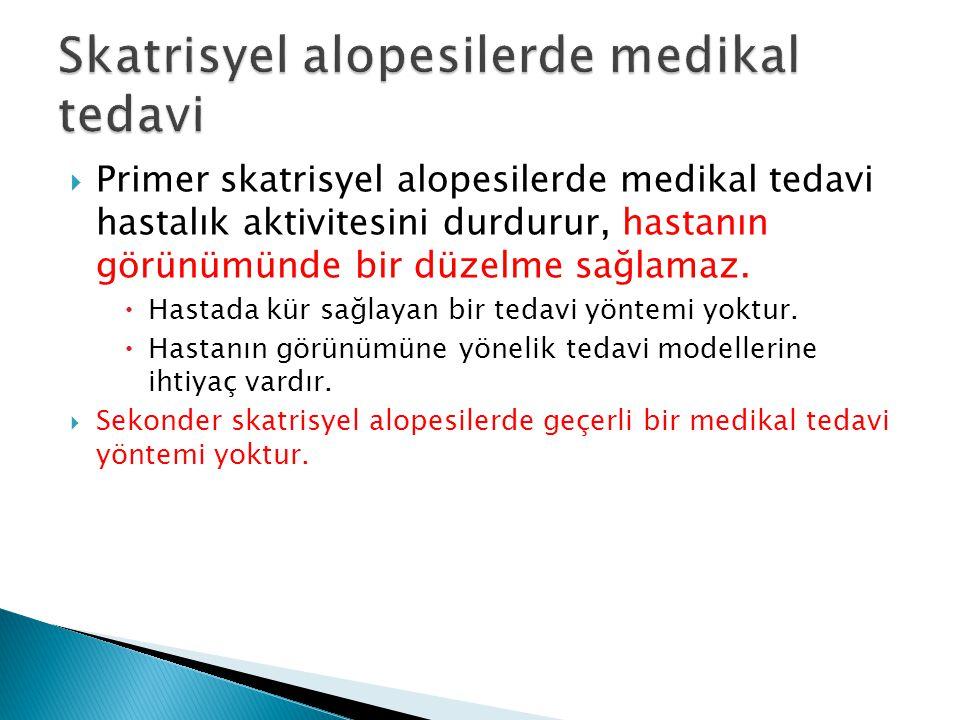  Primer skatrisyel alopesilerde medikal tedavi hastalık aktivitesini durdurur, hastanın görünümünde bir düzelme sağlamaz.  Hastada kür sağlayan bir