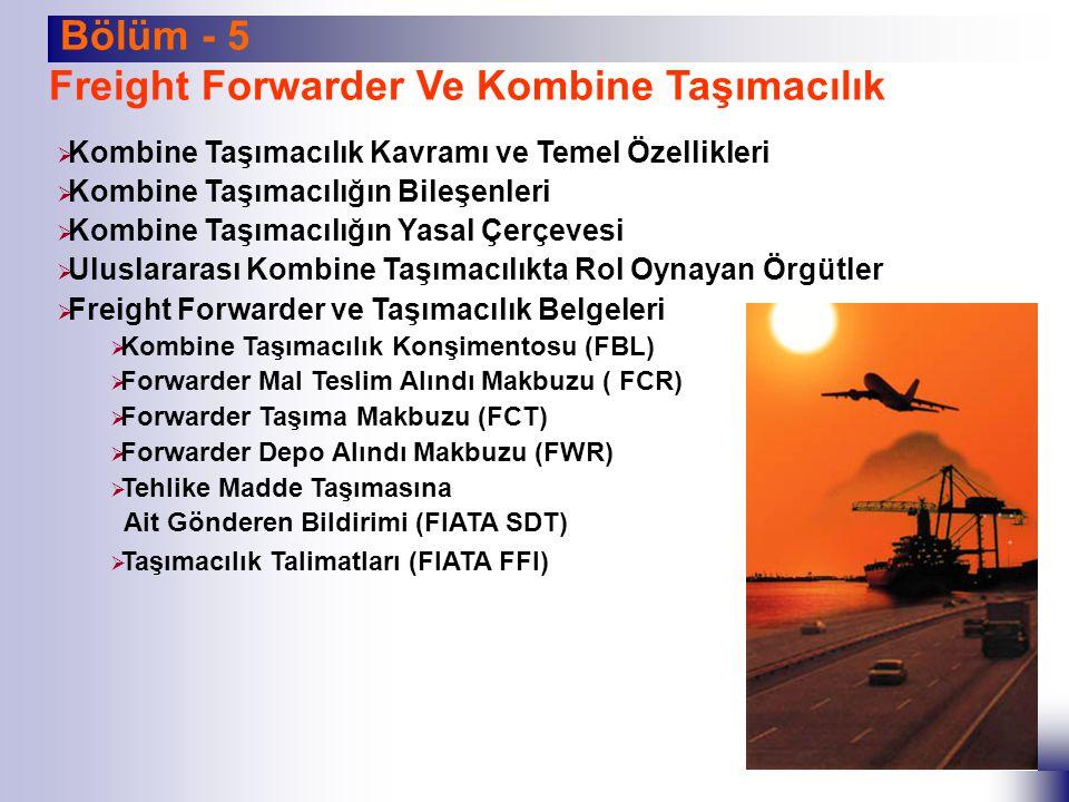Bölüm - 5 Freight Forwarder Ve Kombine Taşımacılık  Kombine Taşımacılık Kavramı ve Temel Özellikleri  Kombine Taşımacılığın Bileşenleri  Kombine Ta