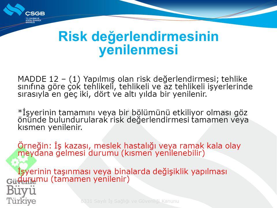 Risk değerlendirmesinin yenilenmesi MADDE 12 – (1) Yapılmış olan risk değerlendirmesi; tehlike sınıfına göre çok tehlikeli, tehlikeli ve az tehlikeli