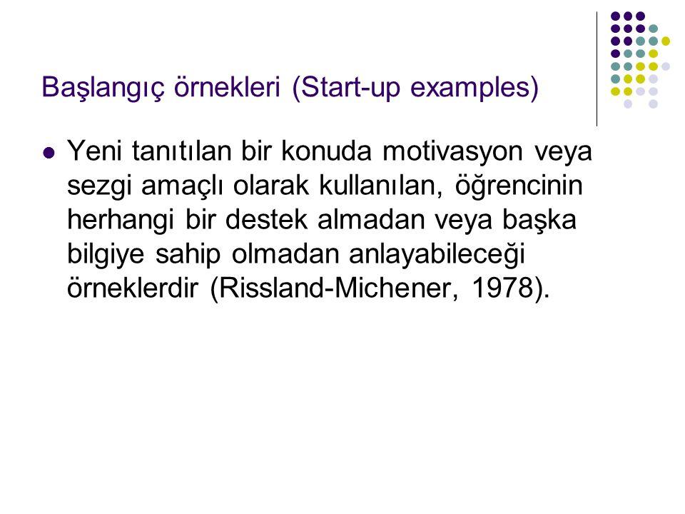 Başlangıç örnekleri (Start-up examples) Yeni tanıtılan bir konuda motivasyon veya sezgi amaçlı olarak kullanılan, öğrencinin herhangi bir destek almad